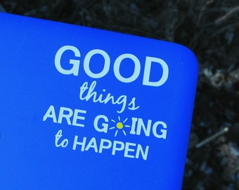 Good Things Are Going To Happen - Vinyl/Decal/ Laptop/Sticker/Car/Positive