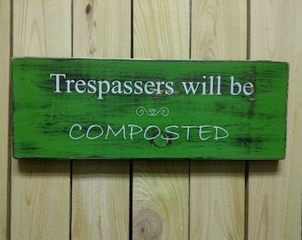 Rustic green, Trespassers will be composted Sign board