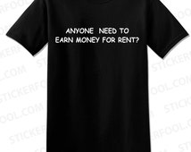 609 - Anyone Need To Earn Money For Rent Funny Offensive Unisex T-Shirt
