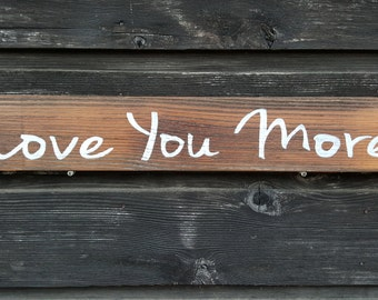 """Handpainted Reclaimed Wood """"Love You More"""" Sign"""