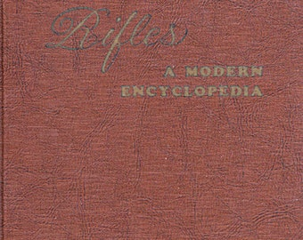 Rifles A Modern Encyclopedia by Henry M. Stebbins 1958