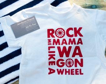 Rock Me Mama Like a Wagon Wheel toddler, babies or children T-shirt