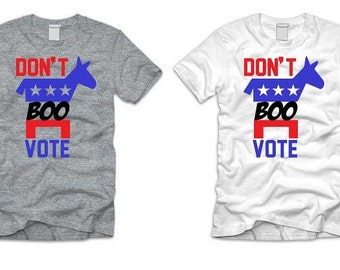 Dont Boo Vote  Tshirt , Dont Boo Vote Barack OBAMA 2016 PRESIDENTIAL ELECTION, Hillary Clinton, Democratic Party, Convention -54258