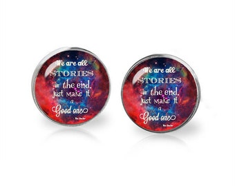 Doctor Who Quote Stud Earrings We are all stories in the end just make it a good one Fandom Jewelry  Geeky Fangirl Fanboy