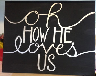 """16 X 20 Hand Painted """"Oh How He Loves Us"""" Canvas"""