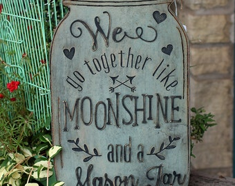 We Go Together Like Moonshine and a Mason Jar Wood Sign