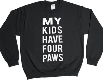 My Kids Have Four Paws Sweatshirt - Funny Gift Idea - Mens Womens Oversized - Holiday Sweater Pullover Oversize Sweat Shirt Top