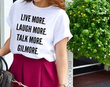 Live more, laugh more, talk more, Gilmore, Gilmore t-shirt, women's tee, graphic t-shirt, fashion