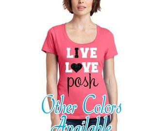 Live Love Posh Ladies T-shirt Perfect Weight Scoop Tee M106LDS, Posh shirt, Posh Scoop shirt, Posh swag