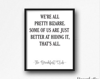 PRINTABLE The Breakfast Club Movie Quote, All pretty bizarre, Hipster Print/11x14/8x10/5x7/,1980's Movie Quote