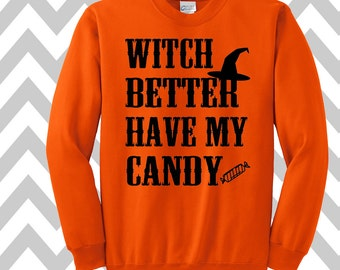 Witch Better Have My Candy Sweatshirt Unisex Sweatshirt Halloween Party Costume Shirt Funny Halloween Sweatshirt Happy Halloween
