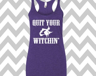 Quit Your Witchin' Funny Halloween Tank Top Halloween Party Tank Funny Halloween Tank Halloween Costume Tee Witch Tank Top