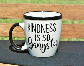 Kindness is so Gangster. Coffee Mug. Coffee Lover. Coffee Addict. Kindness.