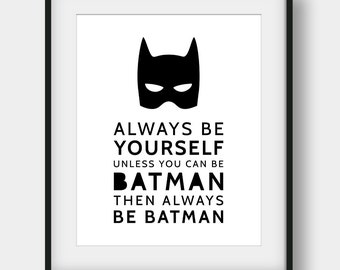 50% OFF Always Be Yourself Unless You Can Be Batman, Batman Quote, Batman Print, Printable Art, Boys Room Decor, Nursery Decor, Scandinavian