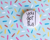 25mm Badge - You Got This - PMA - Sass - Attitude