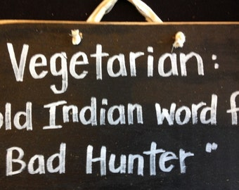 Vegetarian old Indian word for Bad Hunter sign wood gift sportsman outdoorsman man cave