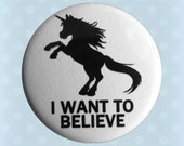 I Want To Believe In Unicorns - 1 Inch Pinback Button