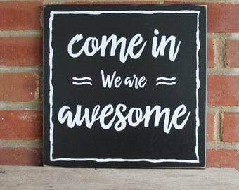 Wood Sign Come In We Are Awesome Welcome Sign, Housewarming Gift, Door Sign, Signs with Sayings