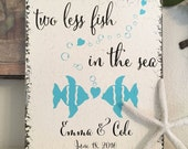 Two less fish in the sea, Beach Sign, Wedding Sign, Bride & Groom, 10 x 12
