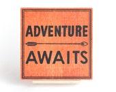 "Adventure Awaits 6"" Screenprint"