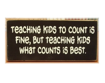 Teaching kids to count is fine but teaching kids what counts is best  Teachers sign