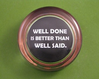 Inspirational Well Done Quote Round Glass Paperweight Black and Wood Grain
