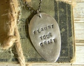 "Spoon Necklace, Stamped Spoon Necklace ""Flaunt YOur Crazy"" Spoon Jewelry Necklace, Re Purposed Flatware Jewelry, Silver Spoon Necklace"