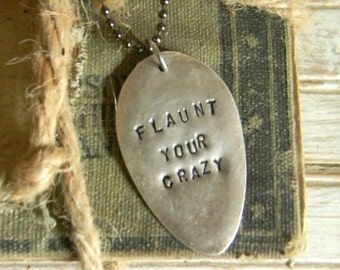 """Spoon Necklace, Stamped Spoon Necklace """"Flaunt YOur Crazy"""" Spoon Jewelry Necklace, Re Purposed Flatware Jewelry, Silver Spoon Necklace"""
