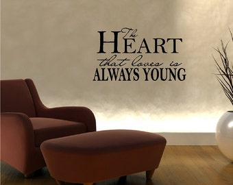The Heart That Loves Is Always Young......Inspirational Wall Decal Removable Home Wall Sticker Lettering