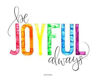 Be Joyful Always Watercolor Print - Hand Lettering Art Print