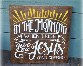 In The Morning When I Rise give me Jesus... (and coffee)