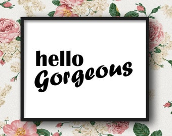 Hello Gorgeous - Digital Download, Cute, Instant Printable Art, Flirty Funny Quote, 11 x 14, DIY Print at Home, Gift for Her, Christmas