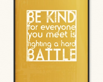 16x20 • Be Kind/Hard Battle • Art Print • Various Colors Available • Be Kind For Everyone You Meet Is Fighting A Hard Battle Plato