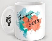 Because it's 2015 Justin Trudeau Coffee mug Artwork by Lucy Dynamite