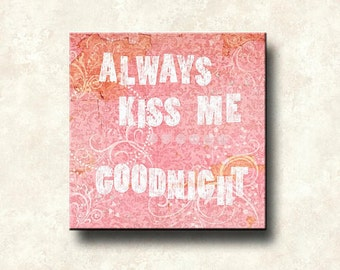 Always Kiss Me Goodnight Contemporary Print Word Art 12x12 Gallery Wrapped Canvas - Pink Gold White