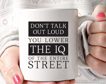 Don't Talk Out Loud, You Lower the IQ of the Entire Street Sherlock Holmes quote coffee mug