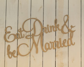 Eat, Drink and be Married - Laser Cut Sign
