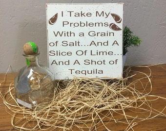 Tequila sign, funny sign, I Take My Problems With A Grain of Salt, Gifts Under 20,  alcohol sign, man gift, woman gift, birthday gift