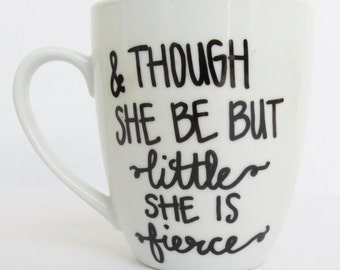 And Though She Be But Little She is Fierce -  Coffee Mug