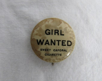 """Early 1900's Funny Sweet Caporal Cigarettes Pinback Pin or Button """"Girl Wanted """" Black Letters"""