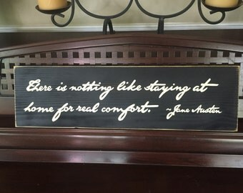 There's Nothing Like Staying at Home for Real Comfort Jane Austen Literary Quote Sign Plaque Hand Painted You Pick Color Wooden