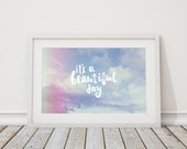 Its a beautiful day ~ Fine Art Photography / Typography print