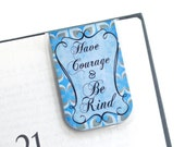 Magnetic Bookmark Laminated Have Courage Be Kind Quote Inspire Inspiration Kindness Blue Tan Teacher Gift Mother's Day Student College