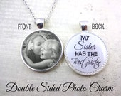 Sister Necklace - Personalized Sister Jewelry - Double Sided Custom Photo & Text Round Pendant Charm - My Sister has the Best Sister Charm