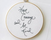 Have courage and be kind / Cinderella movie quote hoop art / hand embroidered home decor / housewarming gift / gift for her
