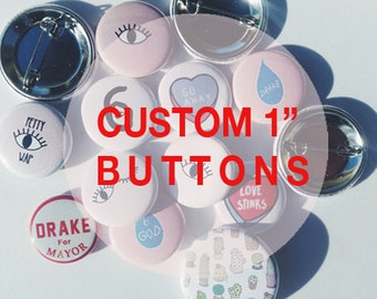 CUSTOM 1 inch buttons- Your design