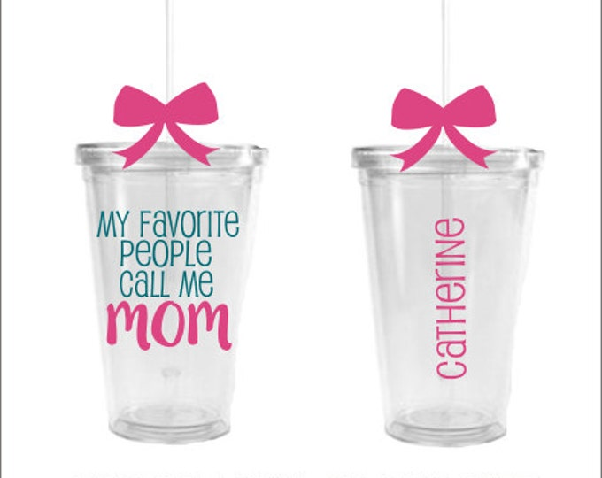 Mom Cup My Favorite People Call Me Mom Mother's Day Gift Mom Tumbler Parent Gift Birthday Gift for Mom I love my Mother Father's Day Cup
