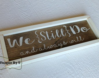 Hand painted Wedding Vow Renewal Family Sign We Still Do and always will Photo Prop Stained rustic shabby chic
