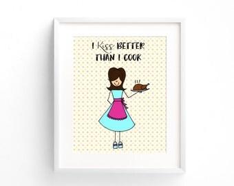 "Kitchen Art, ""I kiss better than I cook"" Instant Download Printable JPEG Digital File 8x10"