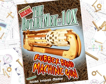 Woodworking Instruction Book - PDF Download - Experience Building the RotaryMek-10X Rubber Band Machine Gun - PDF version